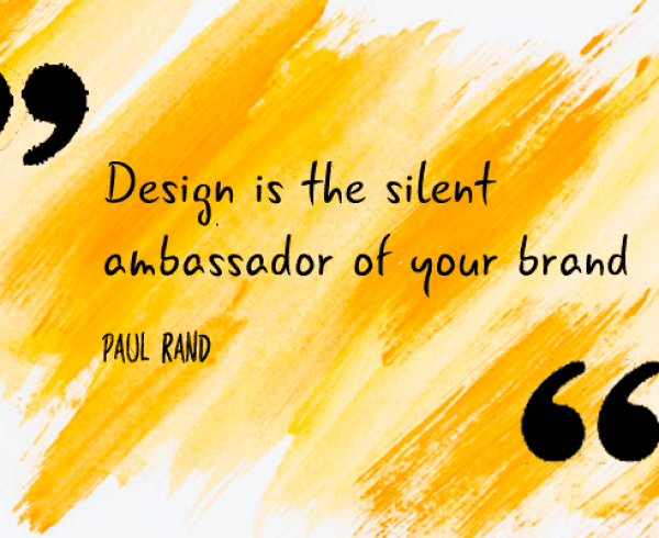 Design is the silent ambassador of your brand.